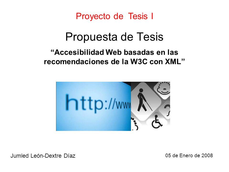 Mapa Conceptual Accesibilidad Web Desarrollo por metodologías Solo-Texto XML Ho: Nivel de accesibilidad Variables Independientes: Metodologías Dependientes: Nivel de accesibilidad Objetivo: Diseñar un Web Site accesible sin necesidad de mas recursos Presenta Tiene cuyo