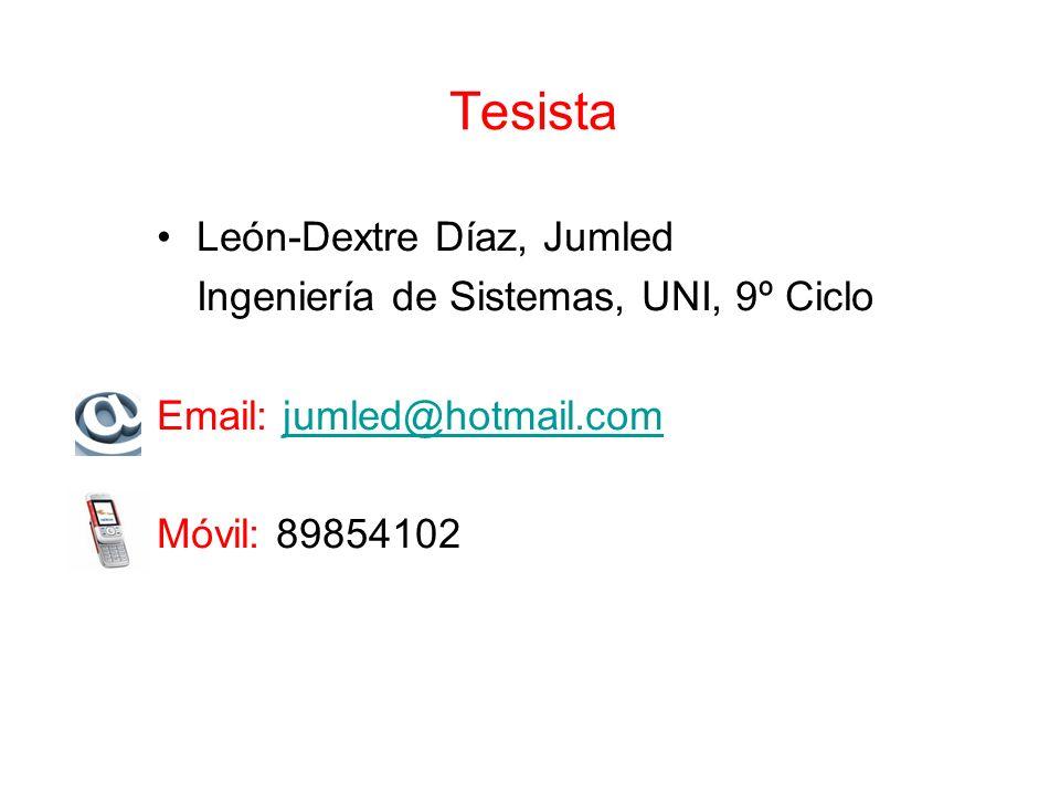 Tesista León-Dextre Díaz, Jumled Ingeniería de Sistemas, UNI, 9º Ciclo Email: jumled@hotmail.comjumled@hotmail.com Móvil: 89854102