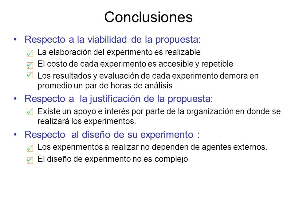 Conclusiones Respecto a la viabilidad de la propuesta: –La elaboración del experimento es realizable El costo de cada experimento es accesible y repet