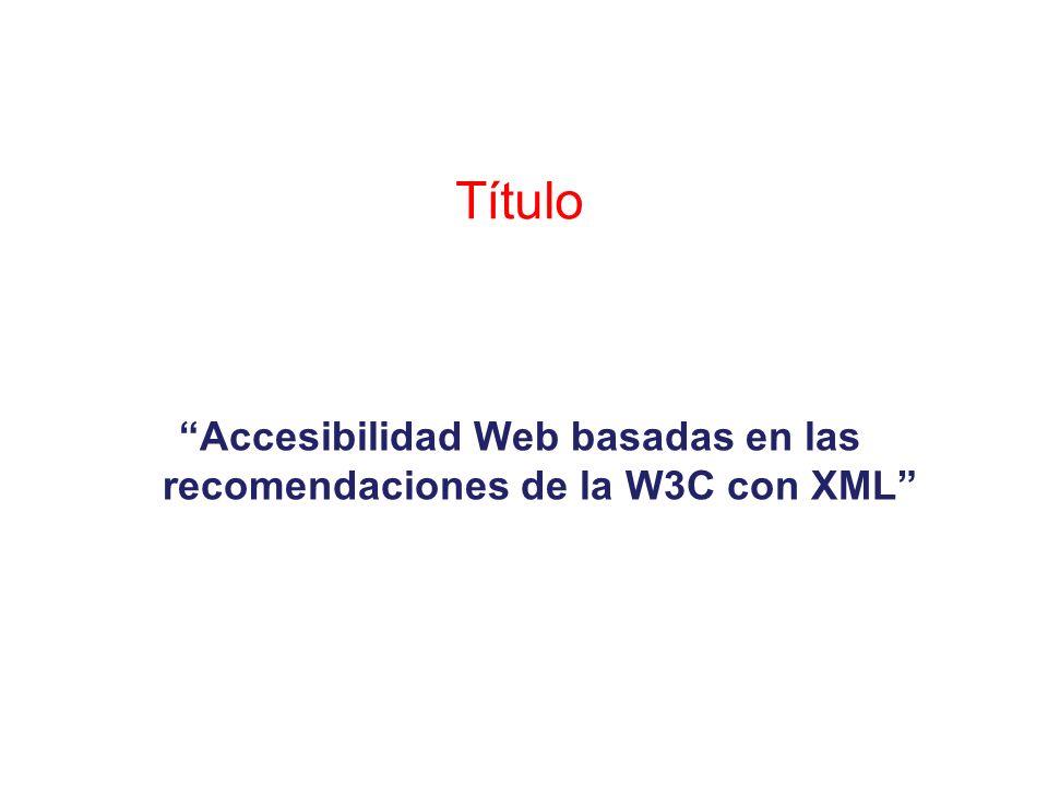 Título Accesibilidad Web basadas en las recomendaciones de la W3C con XML