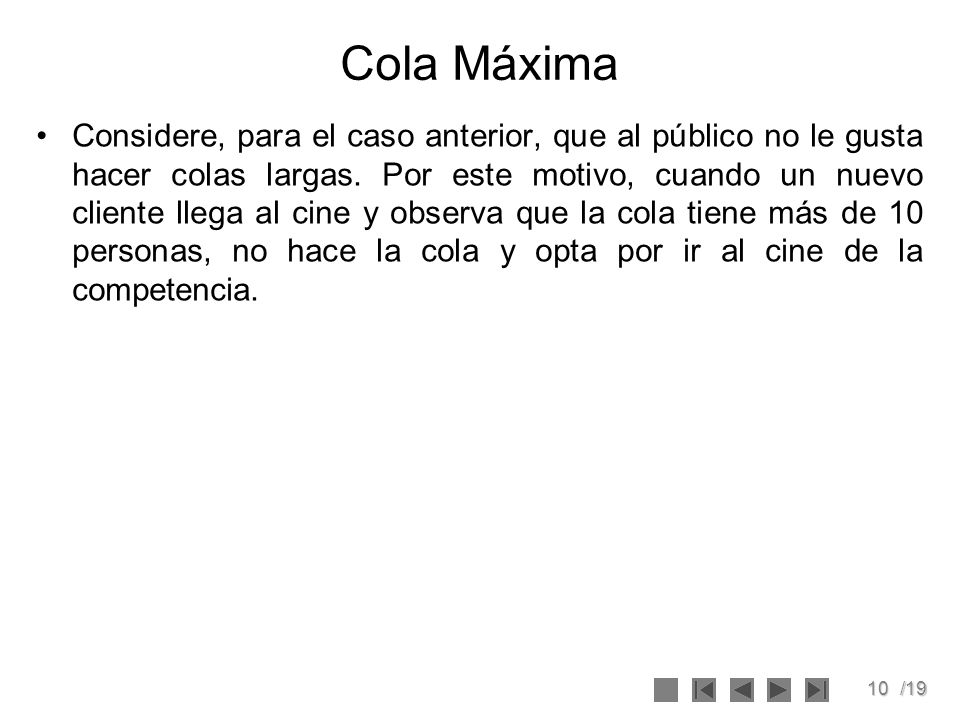 10/19 Cola Máxima Considere, para el caso anterior, que al público no le gusta hacer colas largas. Por este motivo, cuando un nuevo cliente llega al c
