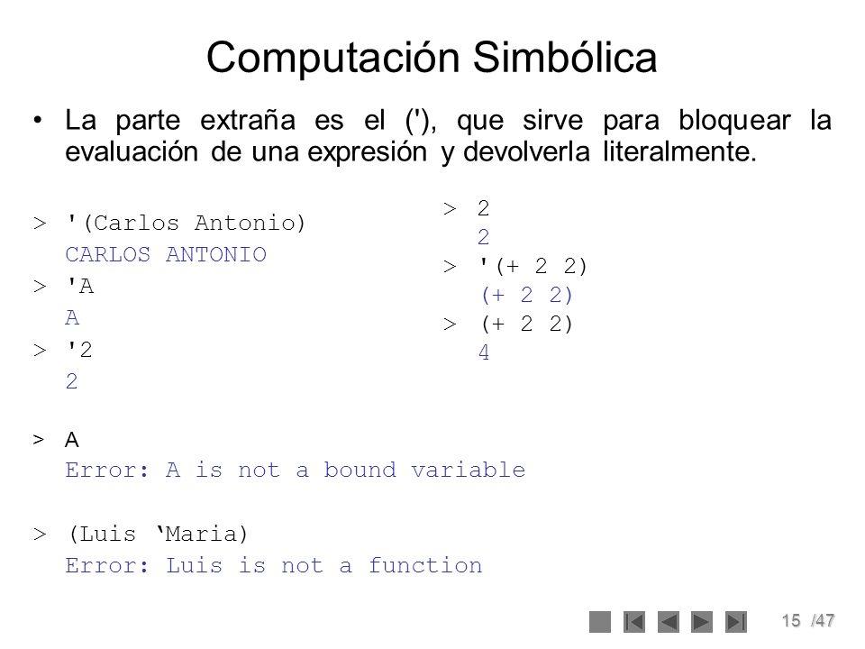 15/47 Computación Simbólica La parte extraña es el ('), que sirve para bloquear la evaluación de una expresión y devolverla literalmente. >'(Carlos An