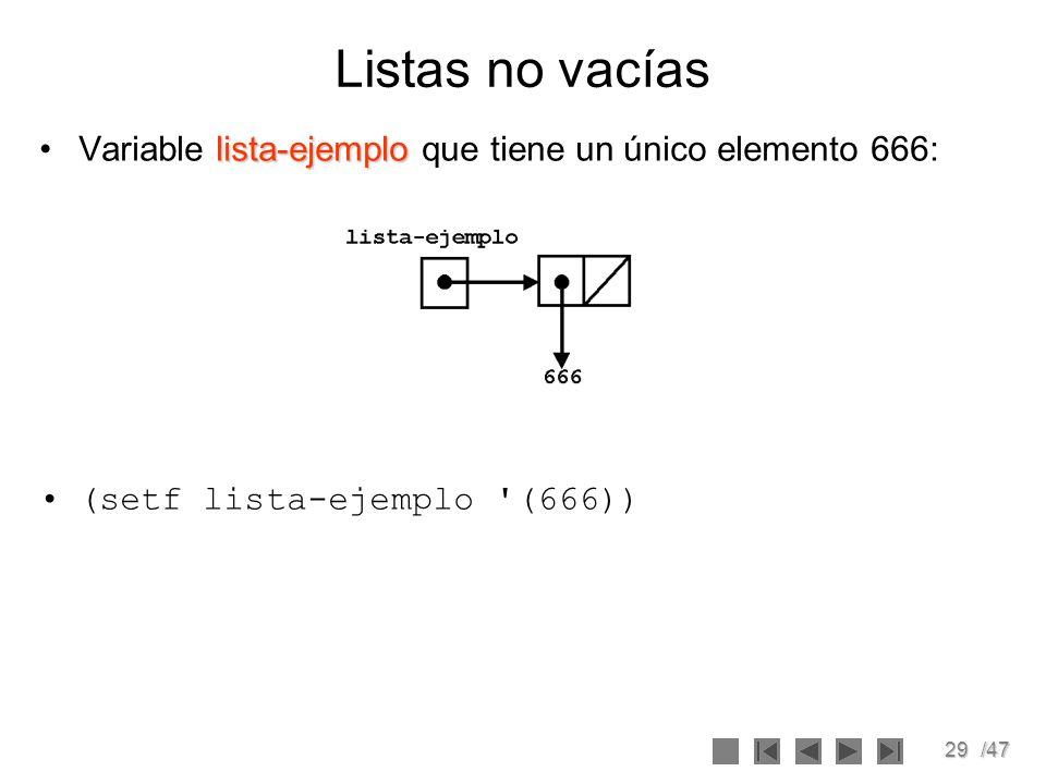 29/47 Listas no vacías lista-ejemploVariable lista-ejemplo que tiene un único elemento 666: (setf lista-ejemplo '(666))