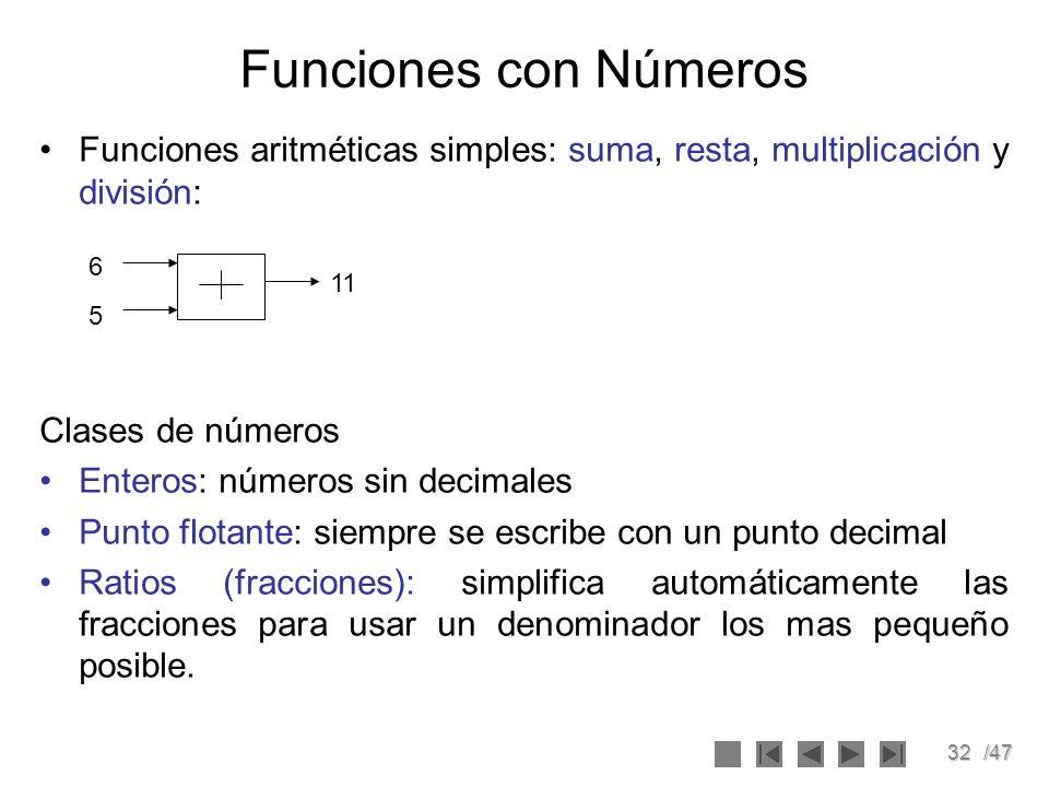 32/47 Funciones con Números Funciones aritméticas simples: suma, resta, multiplicación y división: Clases de números Enteros: números sin decimales Pu