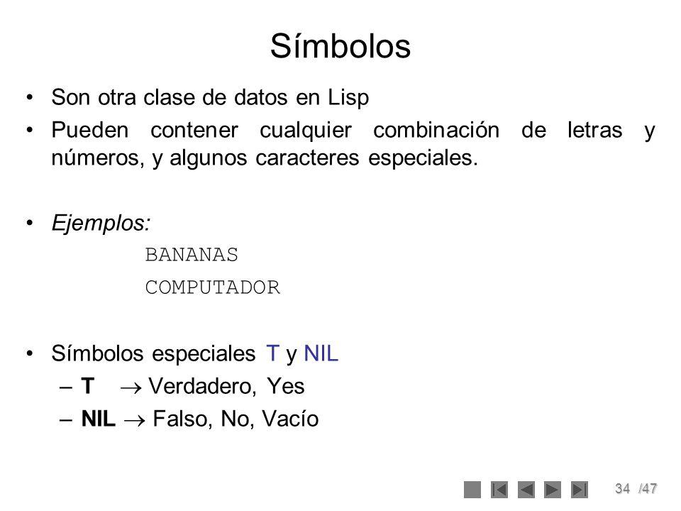 34/47 Símbolos Son otra clase de datos en Lisp Pueden contener cualquier combinación de letras y números, y algunos caracteres especiales. Ejemplos: B