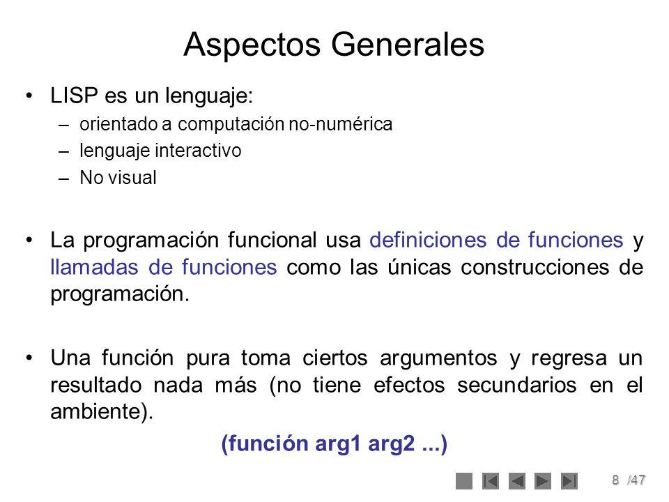 8/47 Aspectos Generales LISP es un lenguaje: –orientado a computación no-numérica –lenguaje interactivo –No visual La programación funcional usa defin