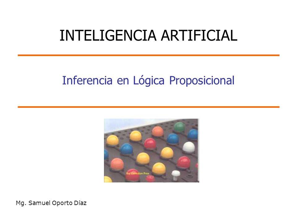 Mg. Samuel Oporto Díaz Inferencia en Lógica Proposicional INTELIGENCIA ARTIFICIAL