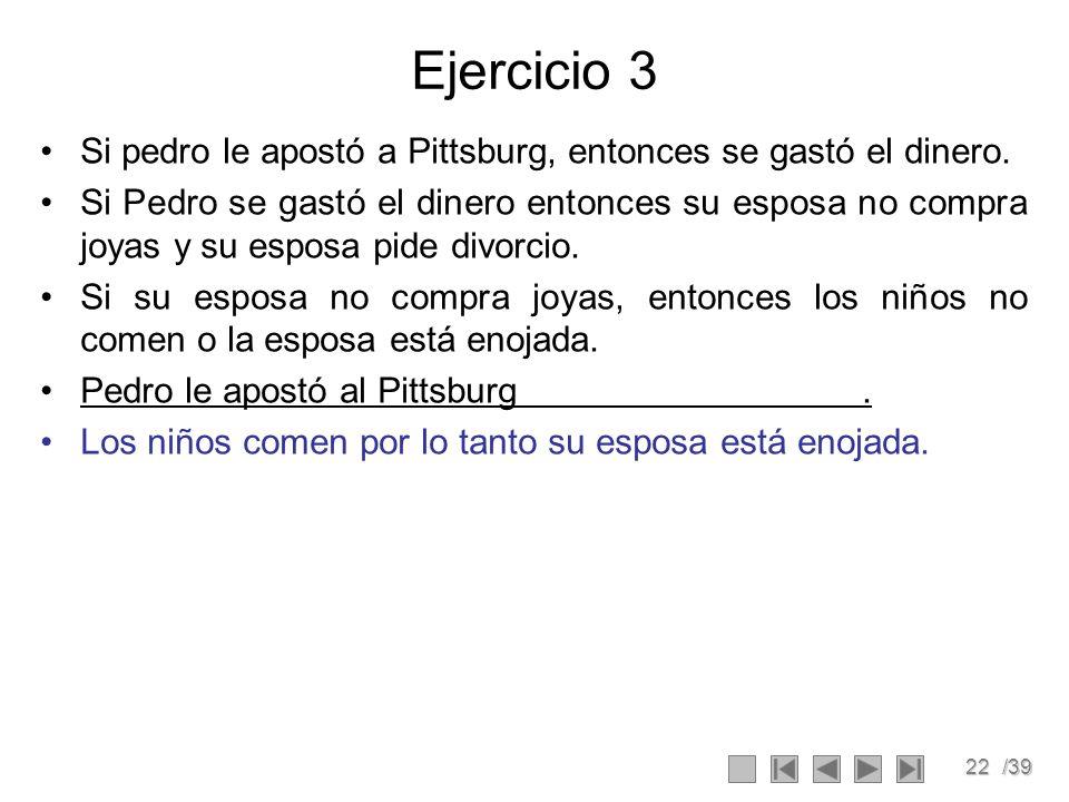 22/39 Ejercicio 3 Si pedro le apostó a Pittsburg, entonces se gastó el dinero.