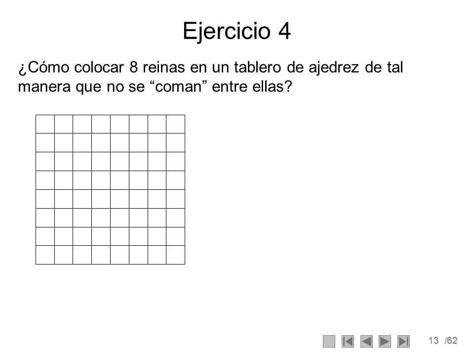 13/62 Ejercicio 4 ¿Cómo colocar 8 reinas en un tablero de ajedrez de tal manera que no se coman entre ellas?