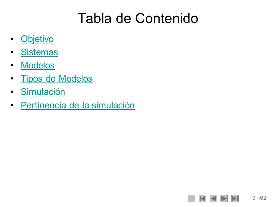 3/62 Tabla de Contenido Objetivo Sistemas ModelosModelos Tipos de Modelos Simulación Pertinencia de la simulación