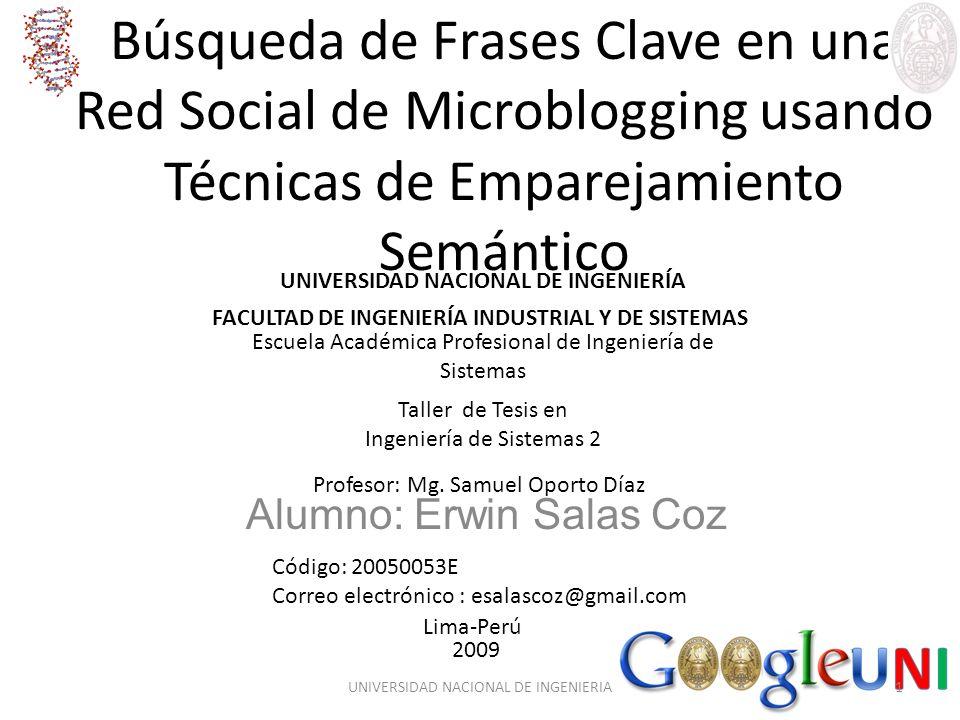 Búsqueda de Frases Clave en una Red Social de Microblogging usando Técnicas de Emparejamiento Semántico Alumno: Erwin Salas Coz Taller de Tesis en Ing