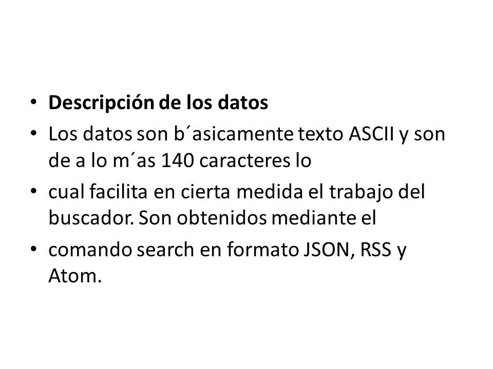 Descripción de los datos Los datos son b´asicamente texto ASCII y son de a lo m´as 140 caracteres lo cual facilita en cierta medida el trabajo del bus