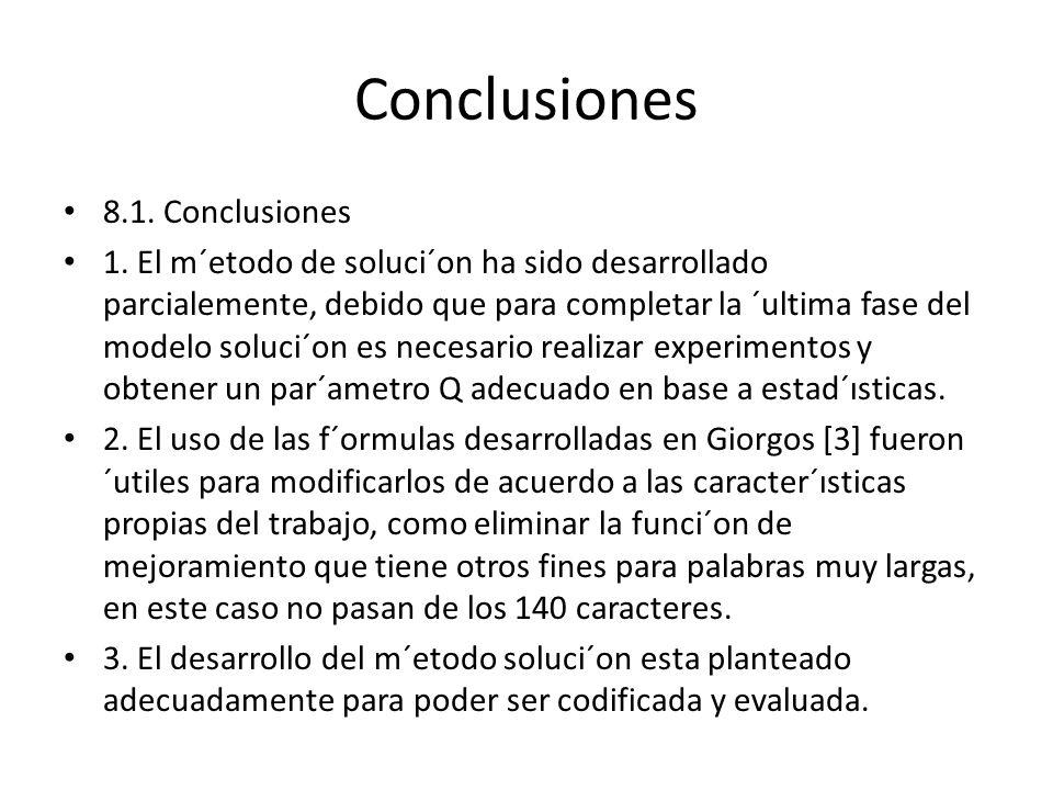 Conclusiones 8.1. Conclusiones 1. El m´etodo de soluci´on ha sido desarrollado parcialemente, debido que para completar la ´ultima fase del modelo sol
