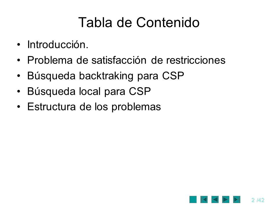 13/42 Problemas de Satisfacción de Restricciones Formulación como PSR: –Solución: Hay muchas soluciones posibles, como {AO = rojo, TN = verde, Q = rojo, NGS = verde, V = rojo, AS = azul, T = rojo}