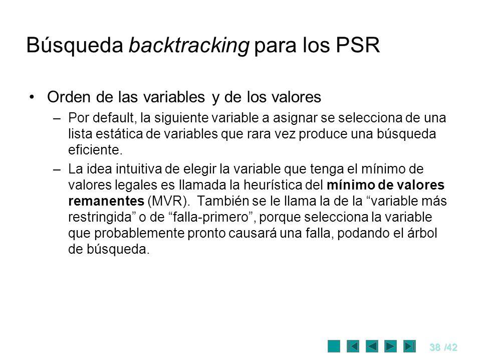 38/42 Búsqueda backtracking para los PSR Orden de las variables y de los valores –Por default, la siguiente variable a asignar se selecciona de una li