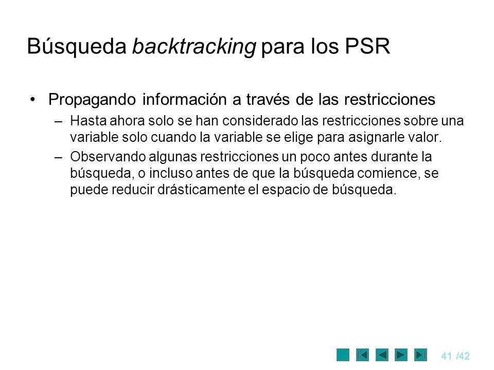 41/42 Búsqueda backtracking para los PSR Propagando información a través de las restricciones –Hasta ahora solo se han considerado las restricciones s