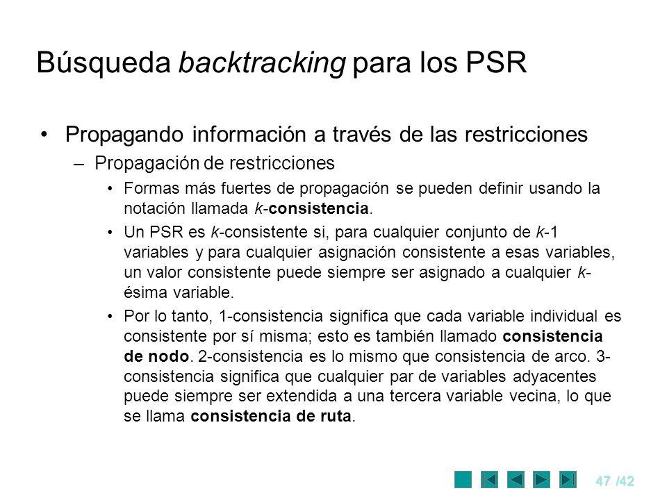 47/42 Búsqueda backtracking para los PSR Propagando información a través de las restricciones –Propagación de restricciones Formas más fuertes de prop