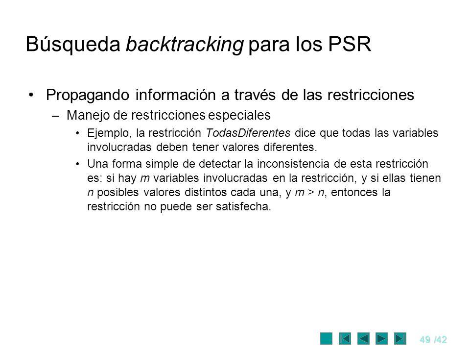 49/42 Búsqueda backtracking para los PSR Propagando información a través de las restricciones –Manejo de restricciones especiales Ejemplo, la restricc