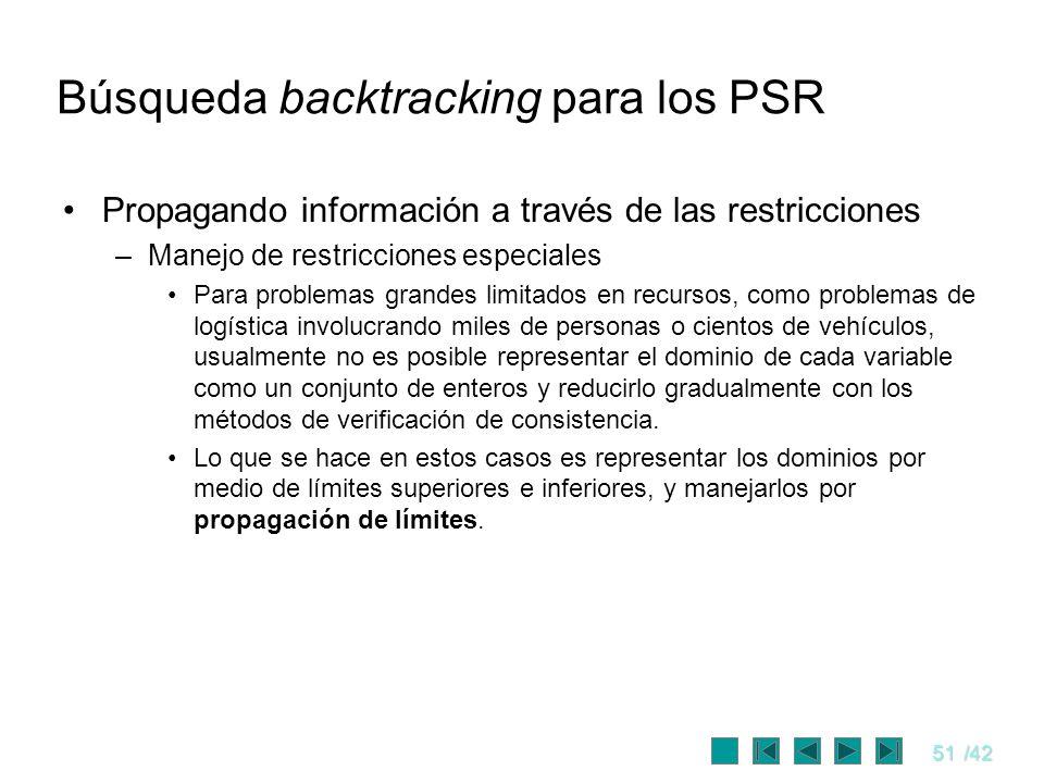 51/42 Búsqueda backtracking para los PSR Propagando información a través de las restricciones –Manejo de restricciones especiales Para problemas grand