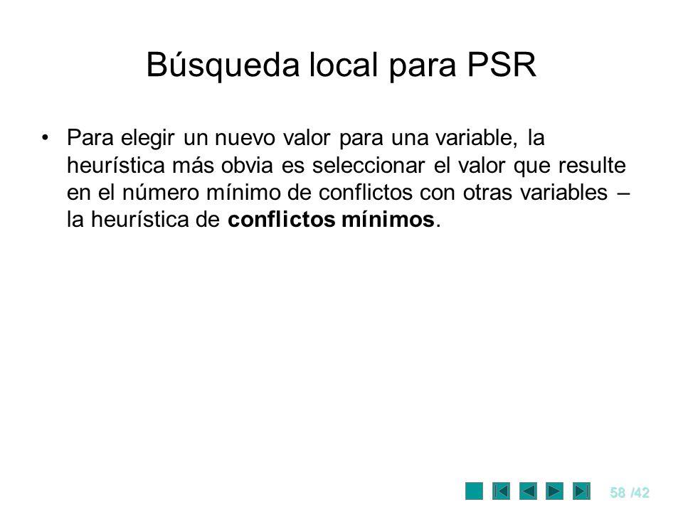58/42 Búsqueda local para PSR Para elegir un nuevo valor para una variable, la heurística más obvia es seleccionar el valor que resulte en el número m