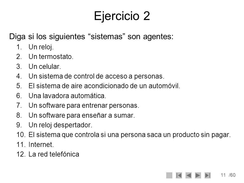 11/60 Ejercicio 2 Diga si los siguientes sistemas son agentes: 1.Un reloj. 2.Un termostato. 3.Un celular. 4.Un sistema de control de acceso a personas