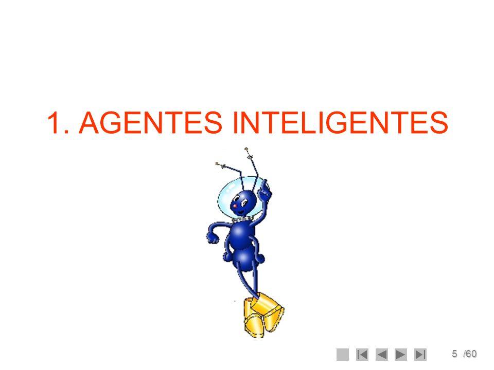 6/60 Agente Un agente es todo aquello que percibe su ambiente mediante sensores y que responde o actúa en tal ambiente por medio de efectores.
