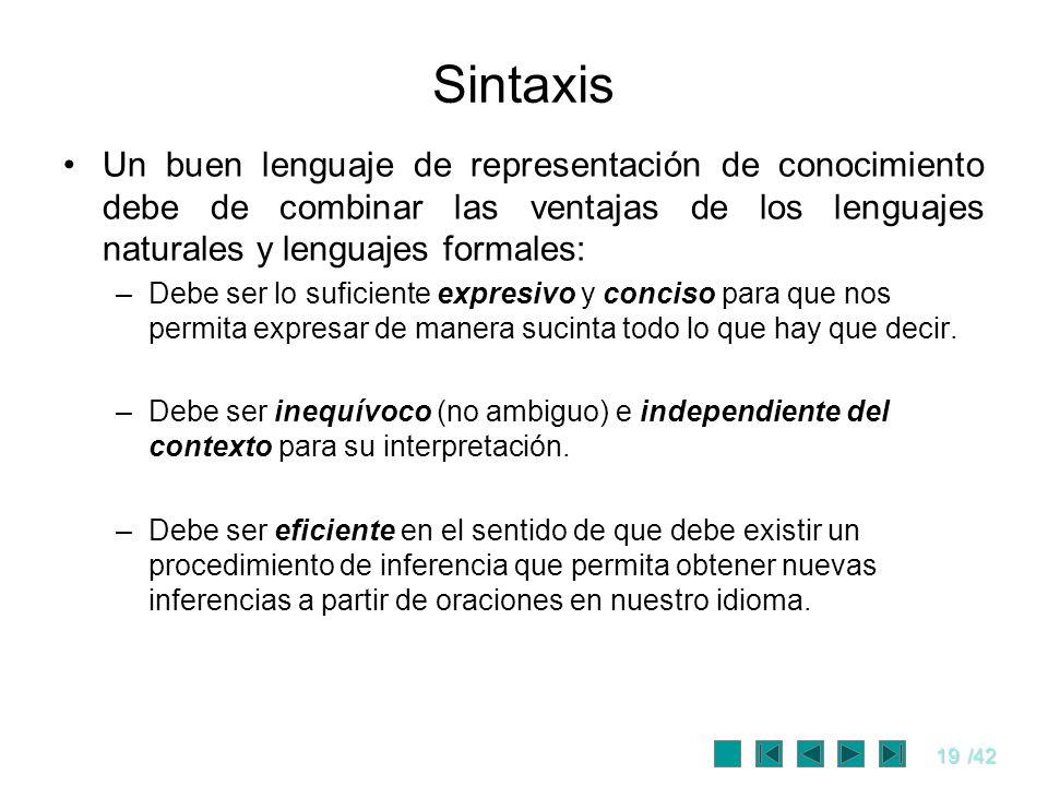 19/42 Sintaxis Un buen lenguaje de representación de conocimiento debe de combinar las ventajas de los lenguajes naturales y lenguajes formales: –Debe