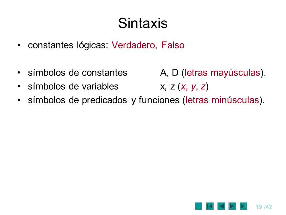 19/42 Sintaxis constantes lógicas: Verdadero, Falso símbolos de constantesA, D (letras mayúsculas). símbolos de variablesx, z (x, y, z) símbolos de pr