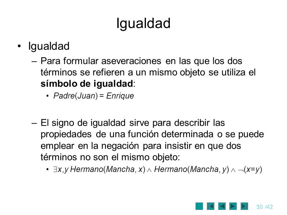 30/42 Igualdad –Para formular aseveraciones en las que los dos términos se refieren a un mismo objeto se utiliza el símbolo de igualdad: Padre(Juan) =