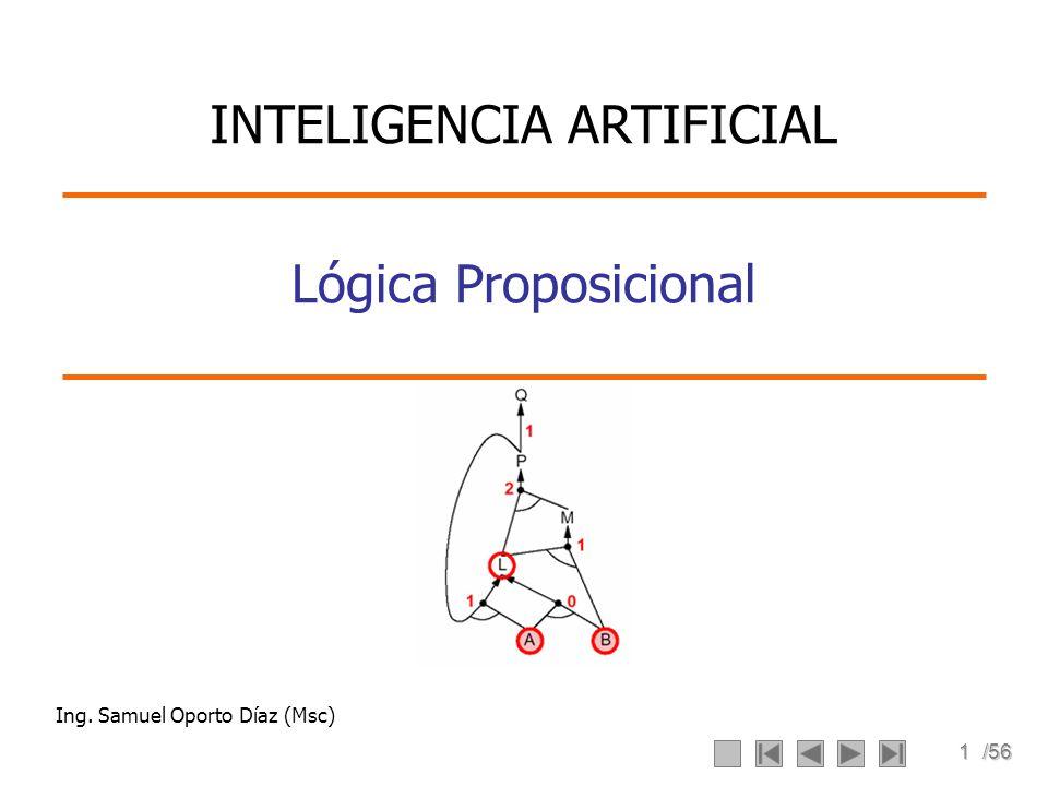 1/56 Lógica Proposicional Ing. Samuel Oporto Díaz (Msc) INTELIGENCIA ARTIFICIAL