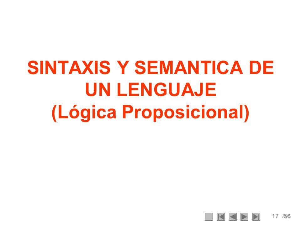 17/56 SINTAXIS Y SEMANTICA DE UN LENGUAJE (Lógica Proposicional)
