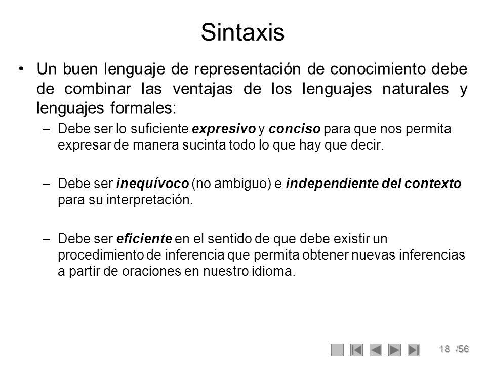 18/56 Sintaxis Un buen lenguaje de representación de conocimiento debe de combinar las ventajas de los lenguajes naturales y lenguajes formales: –Debe