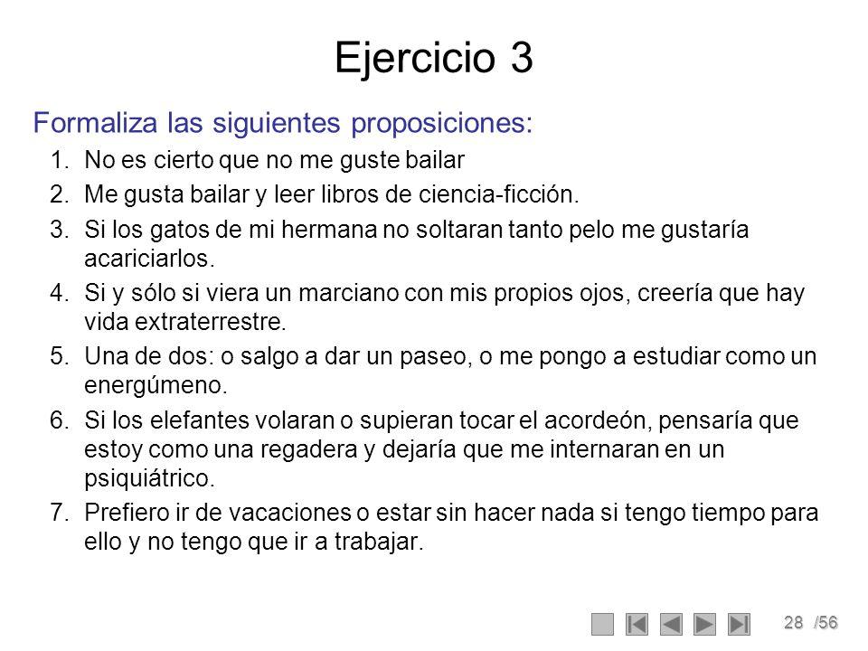28/56 Ejercicio 3 Formaliza las siguientes proposiciones: 1.No es cierto que no me guste bailar 2.Me gusta bailar y leer libros de ciencia-ficción. 3.