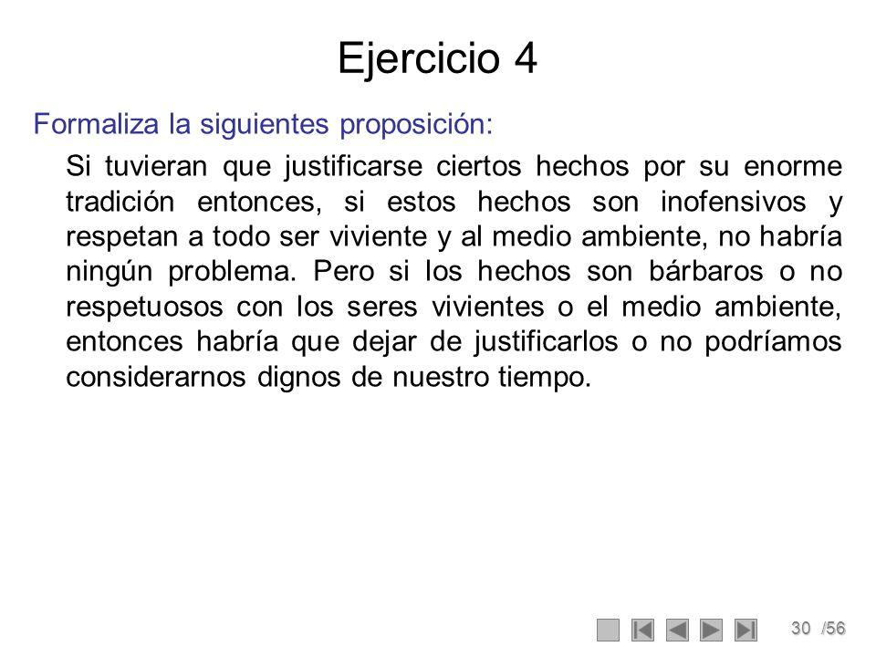 30/56 Ejercicio 4 Formaliza la siguientes proposición: Si tuvieran que justificarse ciertos hechos por su enorme tradición entonces, si estos hechos s