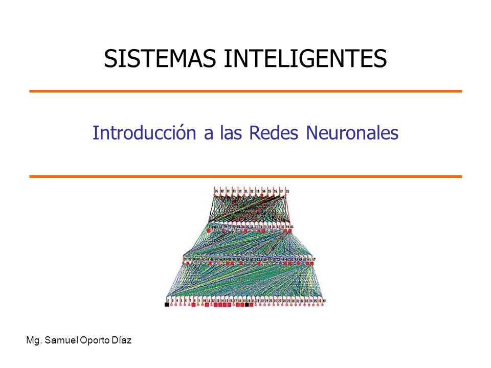 Introducción a las Redes Neuronales Mg. Samuel Oporto Díaz SISTEMAS INTELIGENTES