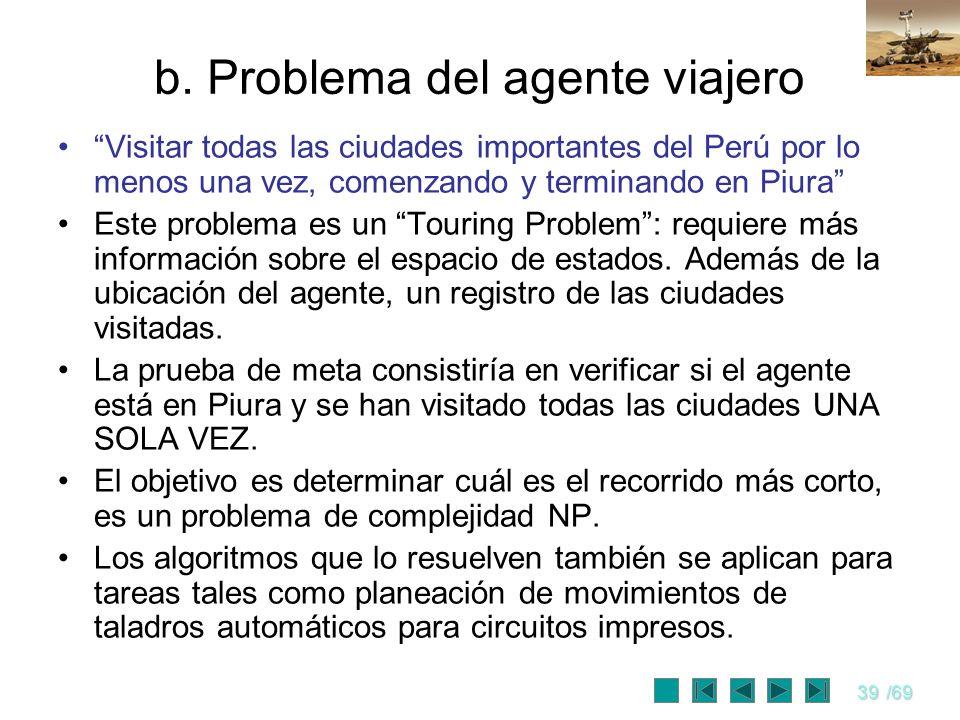 39/69 b. Problema del agente viajero Visitar todas las ciudades importantes del Perú por lo menos una vez, comenzando y terminando en Piura Este probl