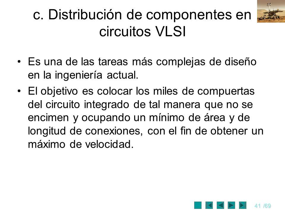 41/69 c. Distribución de componentes en circuitos VLSI Es una de las tareas más complejas de diseño en la ingeniería actual. El objetivo es colocar lo