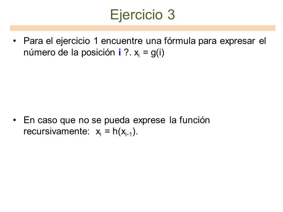 Ejercicio 3 Para el ejercicio 1 encuentre una fórmula para expresar el número de la posición i ?. x i = g(i) En caso que no se pueda exprese la funció