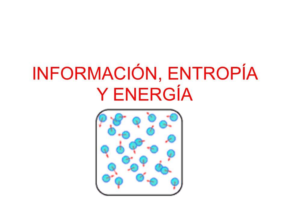 INFORMACIÓN, ENTROPÍA Y ENERGÍA