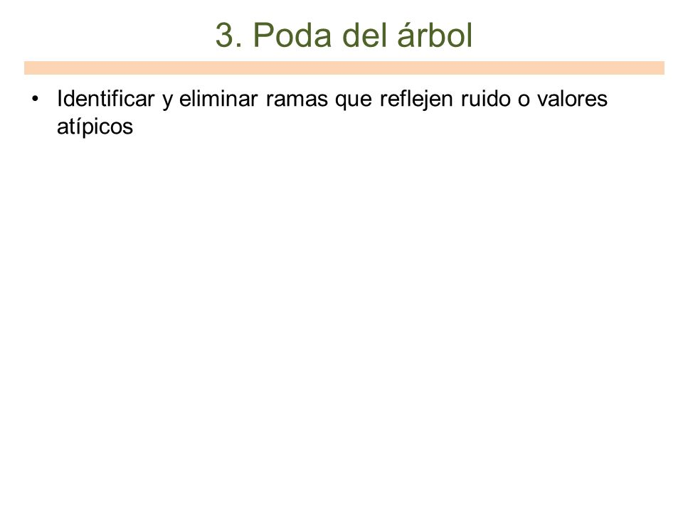 3. Poda del árbol Identificar y eliminar ramas que reflejen ruido o valores atípicos