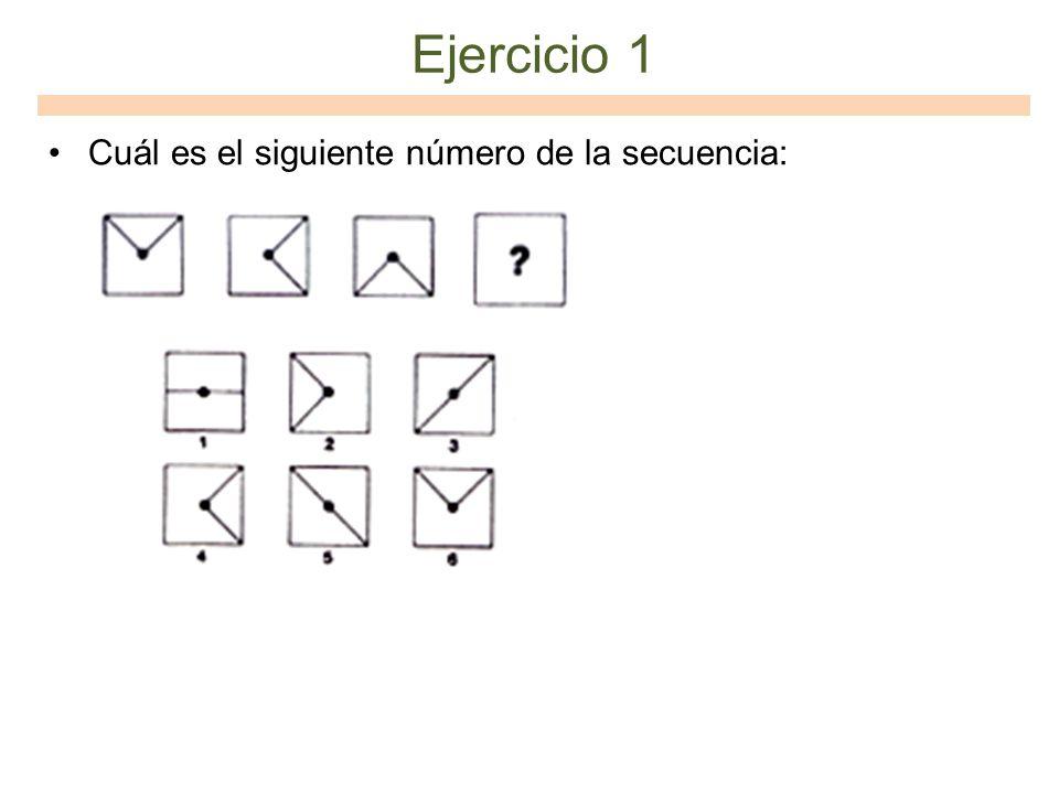 Ejercicio 1 Cuál es el siguiente número de la secuencia: