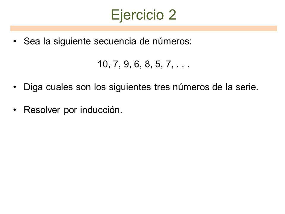 Ejercicio 2 Sea la siguiente secuencia de números: 10, 7, 9, 6, 8, 5, 7,... Diga cuales son los siguientes tres números de la serie. Resolver por indu
