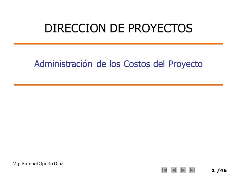1/46 Administración de los Costos del Proyecto Mg. Samuel Oporto Díaz DIRECCION DE PROYECTOS