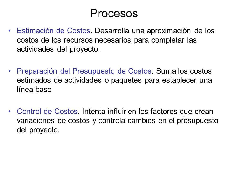 Estimación de Costos. Desarrolla una aproximación de los costos de los recursos necesarios para completar las actividades del proyecto. Preparación de