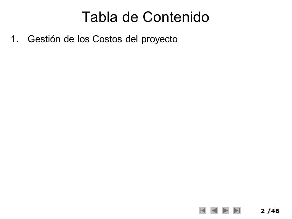 2/46 Tabla de Contenido 1.Gestión de los Costos del proyecto