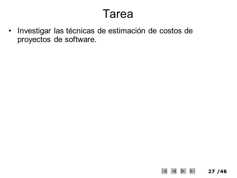 27/46 Tarea Investigar las técnicas de estimación de costos de proyectos de software.
