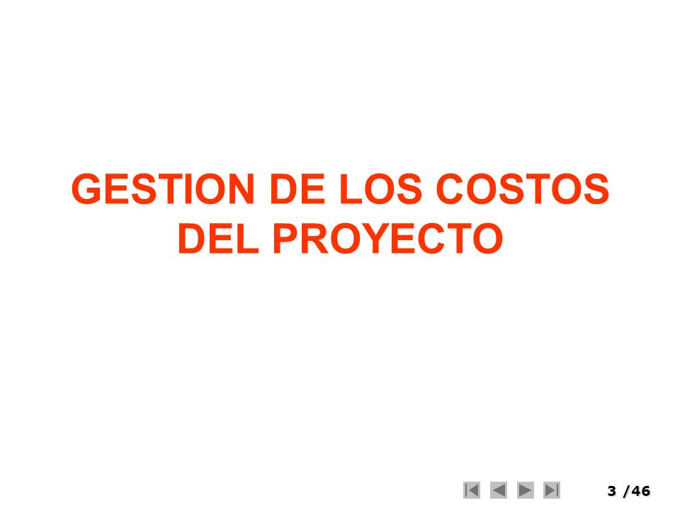 4/46 Gestión de los Costos del Proyecto Incluye los procesos necesarios para planificar, estimar, preparar el presupuesto y controlar los costos del proyecto.