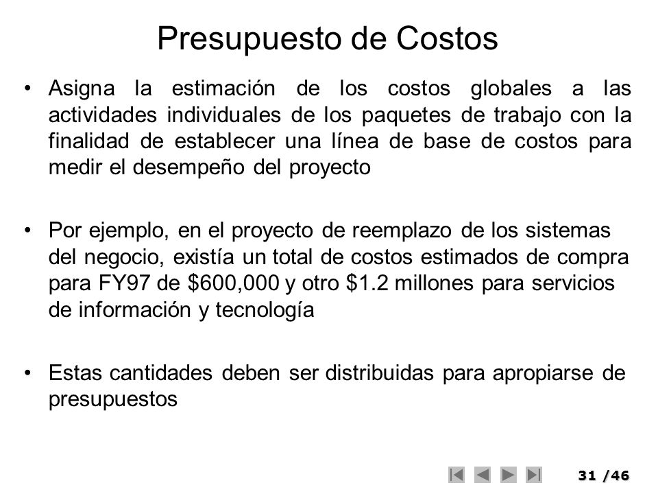 31/46 Presupuesto de Costos Asigna la estimación de los costos globales a las actividades individuales de los paquetes de trabajo con la finalidad de