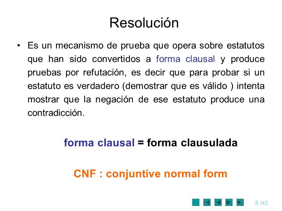5/42 Es un mecanismo de prueba que opera sobre estatutos que han sido convertidos a forma clausal y produce pruebas por refutación, es decir que para