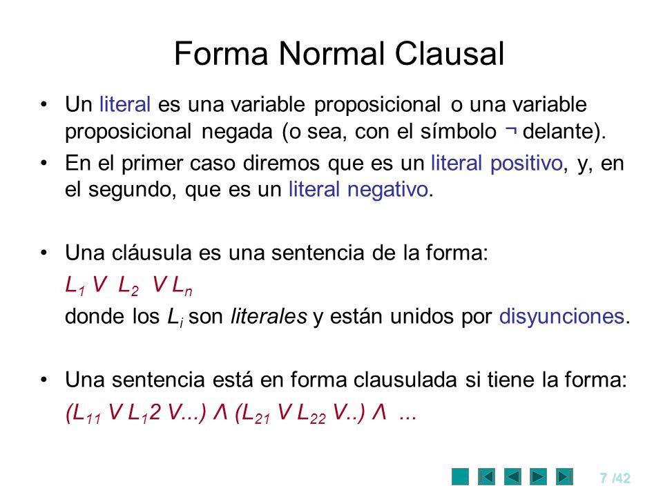 7/42 Forma Normal Clausal Un literal es una variable proposicional o una variable proposicional negada (o sea, con el símbolo ¬ delante). En el primer